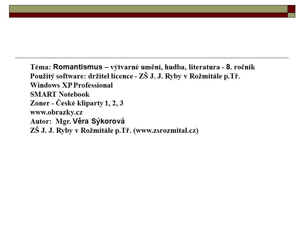 Téma: Romantismus – výtvarné umění, hudba, literatura - 8. ročník Použitý software: držitel licence - ZŠ J. J. Ryby v Rožmitále p.Tř. Windows XP Profe