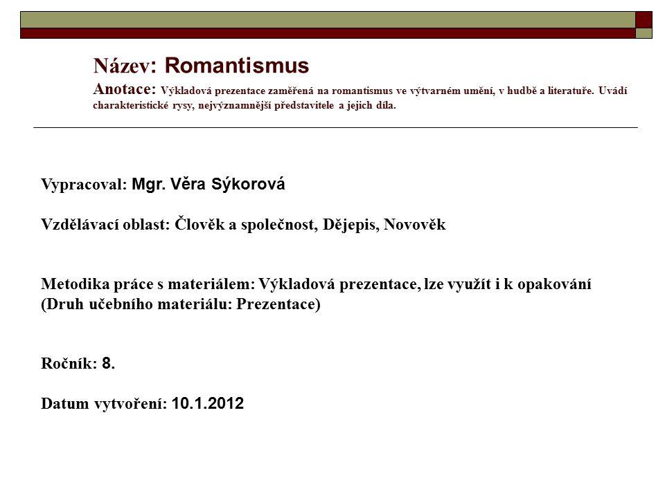 Název : Romantismus Anotace: Výkladová prezentace zaměřená na romantismus ve výtvarném umění, v hudbě a literatuře. Uvádí charakteristické rysy, nejvý