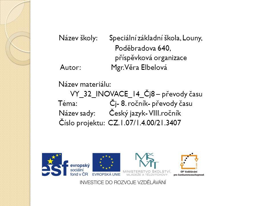Název školy: Speciální základní škola, Louny, Poděbradova 640, příspěvková organizace Autor: Mgr. Věra Elbelová Název materiálu: VY_32_INOVACE_14_Čj8