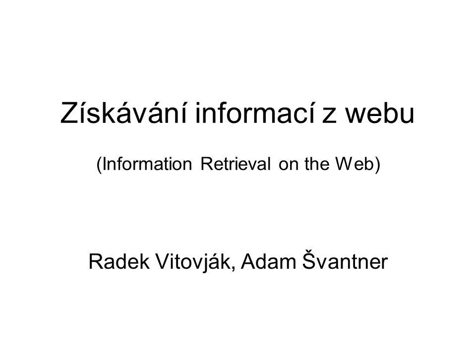 Získávání informací z webu (Information Retrieval on the Web) Radek Vitovják, Adam Švantner