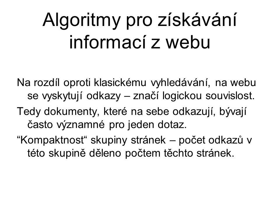Algoritmy pro získávání informací z webu Na rozdíl oproti klasickému vyhledávání, na webu se vyskytují odkazy – značí logickou souvislost. Tedy dokume