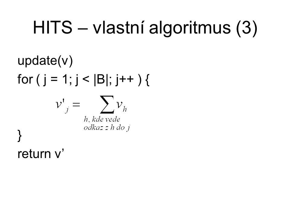 update(v) for ( j = 1; j < |B|; j++ ) { } return v' HITS – vlastní algoritmus (3)