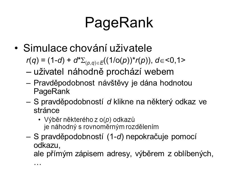 PageRank Simulace chování uživatele r(q) = (1-d) + d*  (p,q)  E ((1/o(p))*r(p)), d  –uživatel náhodně prochází webem –Pravděpodobnost návštěvy je d