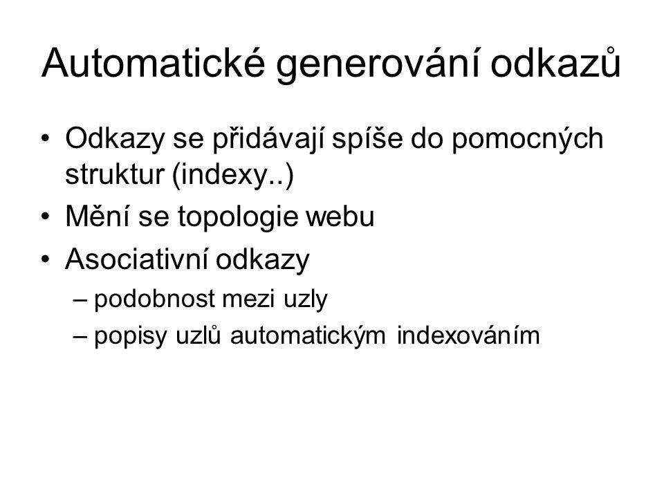 Automatické generování odkazů Odkazy se přidávají spíše do pomocných struktur (indexy..) Mění se topologie webu Asociativní odkazy –podobnost mezi uzl