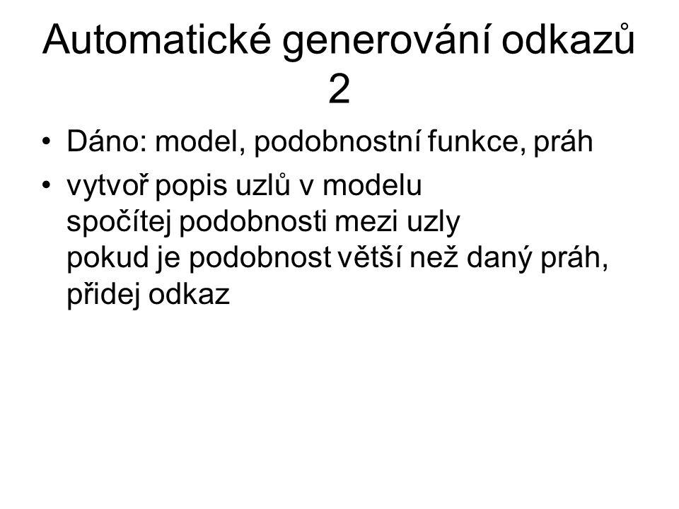 Automatické generování odkazů 2 Dáno: model, podobnostní funkce, práh vytvoř popis uzlů v modelu spočítej podobnosti mezi uzly pokud je podobnost větš