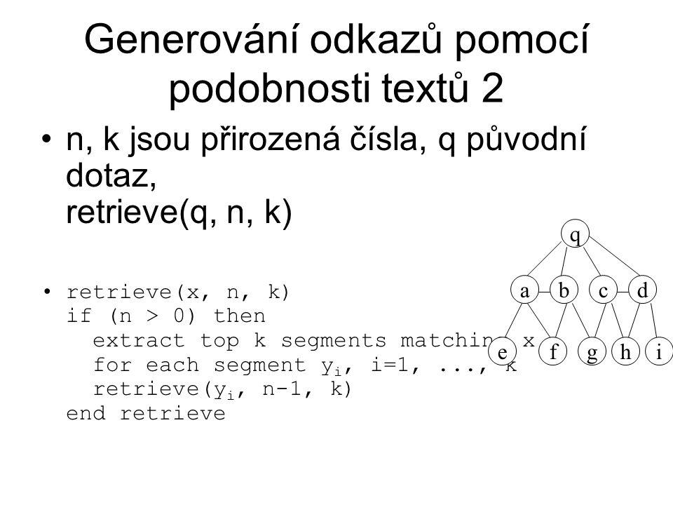 Generování odkazů pomocí podobnosti textů 2 n, k jsou přirozená čísla, q původní dotaz, retrieve(q, n, k) retrieve(x, n, k) if (n > 0) then extract to