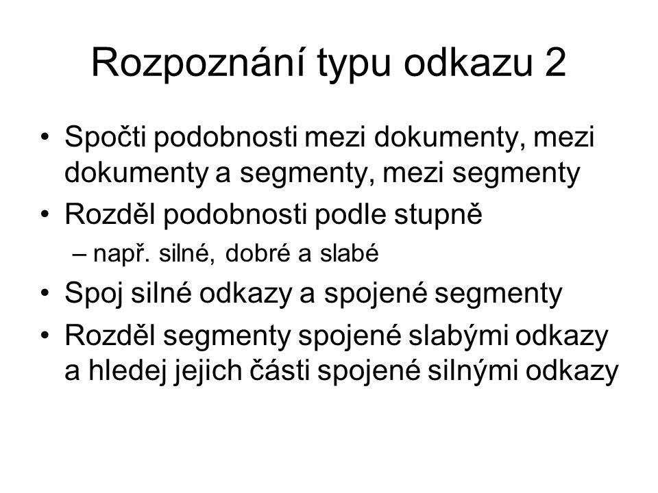 Rozpoznání typu odkazu 2 Spočti podobnosti mezi dokumenty, mezi dokumenty a segmenty, mezi segmenty Rozděl podobnosti podle stupně –např. silné, dobré