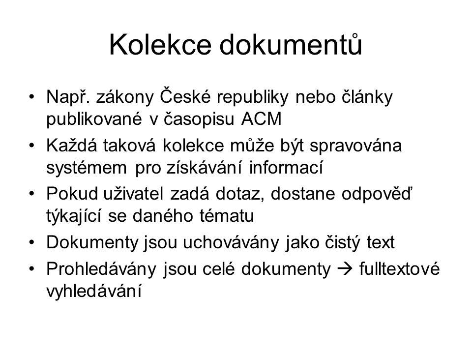 Kolekce dokumentů Např. zákony České republiky nebo články publikované v časopisu ACM Každá taková kolekce může být spravována systémem pro získávání