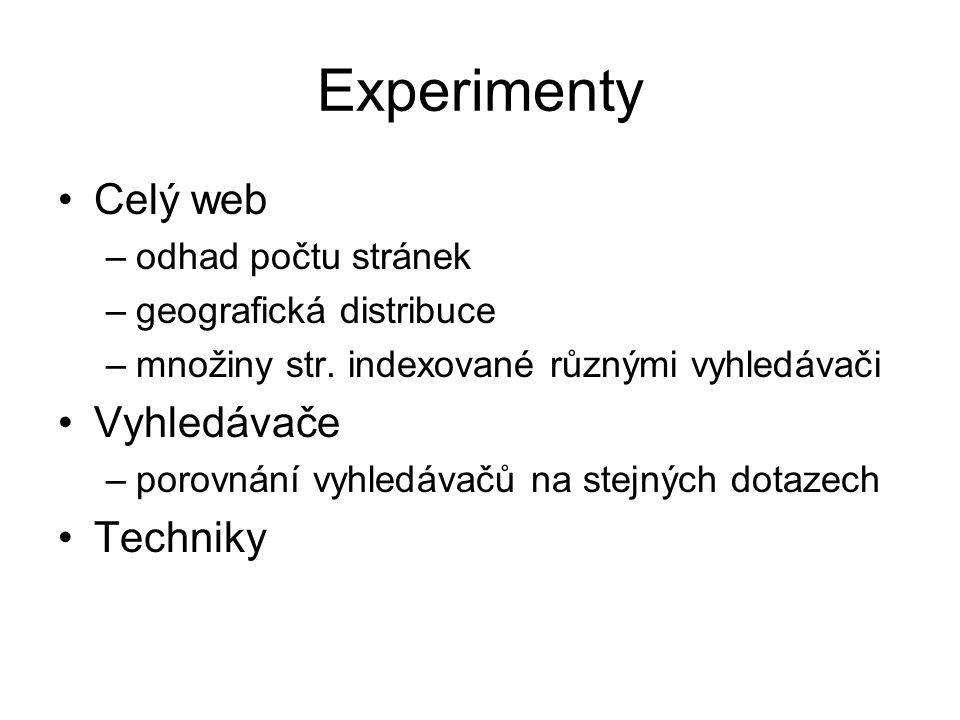 Experimenty Celý web –odhad počtu stránek –geografická distribuce –množiny str. indexované různými vyhledávači Vyhledávače –porovnání vyhledávačů na s