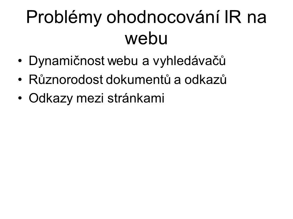 Problémy ohodnocování IR na webu Dynamičnost webu a vyhledávačů Různorodost dokumentů a odkazů Odkazy mezi stránkami