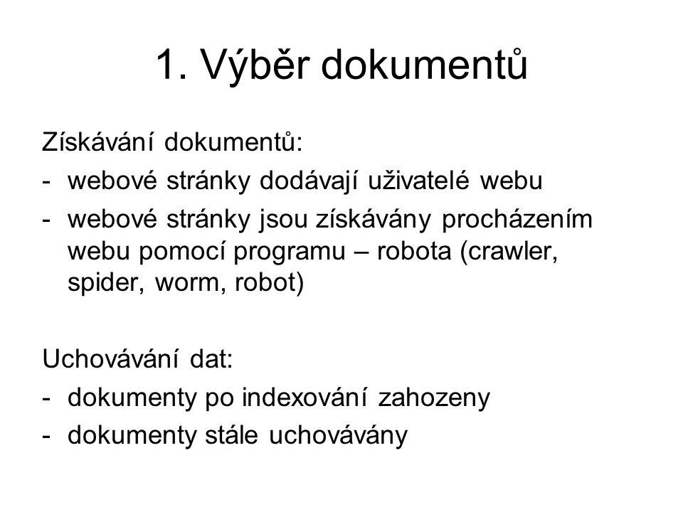 1. Výběr dokumentů Získávání dokumentů: -webové stránky dodávají uživatelé webu -webové stránky jsou získávány procházením webu pomocí programu – robo