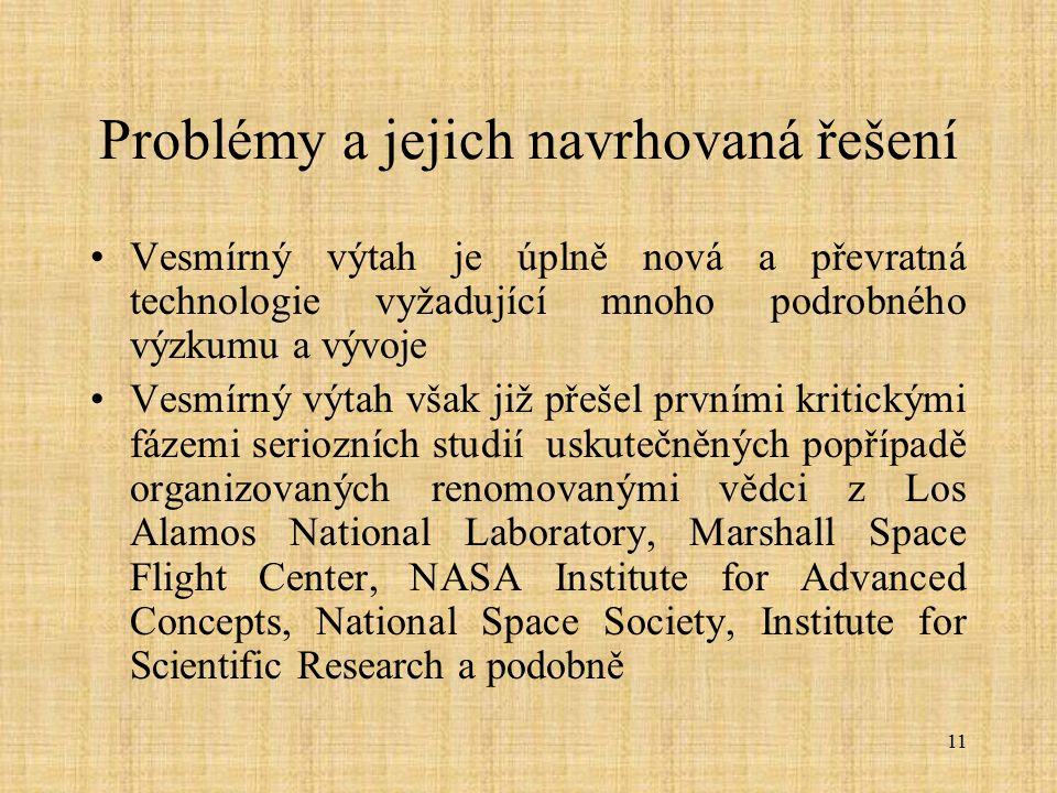 11 Problémy a jejich navrhovaná řešení Vesmírný výtah je úplně nová a převratná technologie vyžadující mnoho podrobného výzkumu a vývoje Vesmírný výta