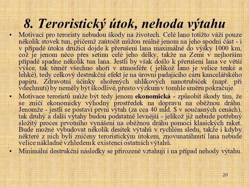 20 8. Teroristický útok, nehoda výtahu Motivací pro teroristy nebudou škody na životech. Celé lano totižto váží pouze několik stovek tun, přičemž zaút