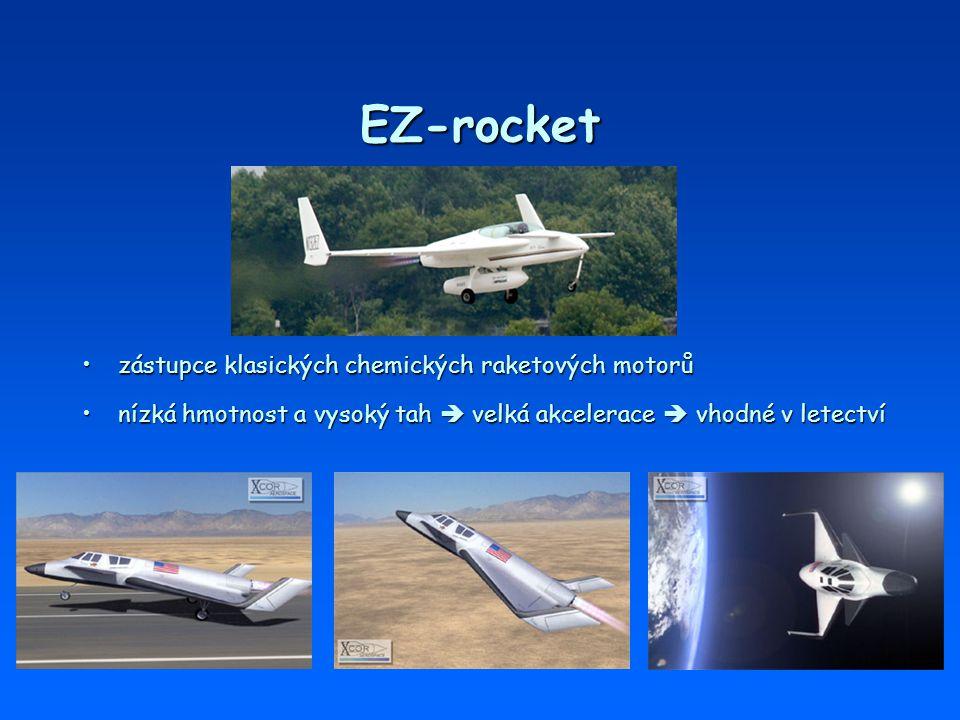 EZ-rocket zástupce klasických chemických raketových motorůzástupce klasických chemických raketových motorů nízká hmotnost a vysoký tah  velká akceler