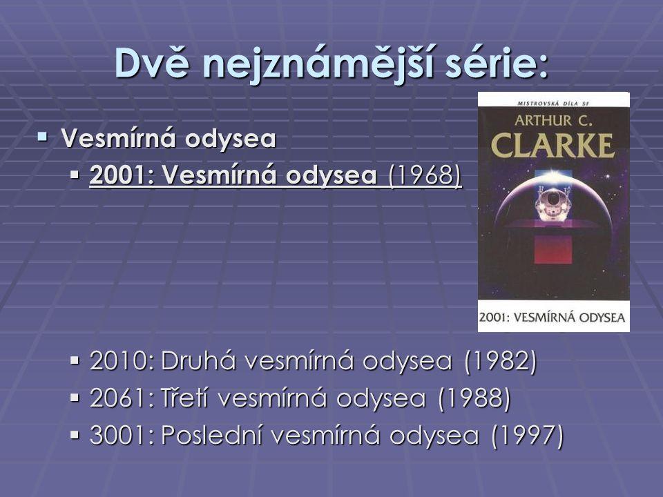 Dvě nejznámější série:  Vesmírná odysea  2001: Vesmírná odysea (1968)  2010: Druhá vesmírná odysea (1982)  2061: Třetí vesmírná odysea (1988)  30