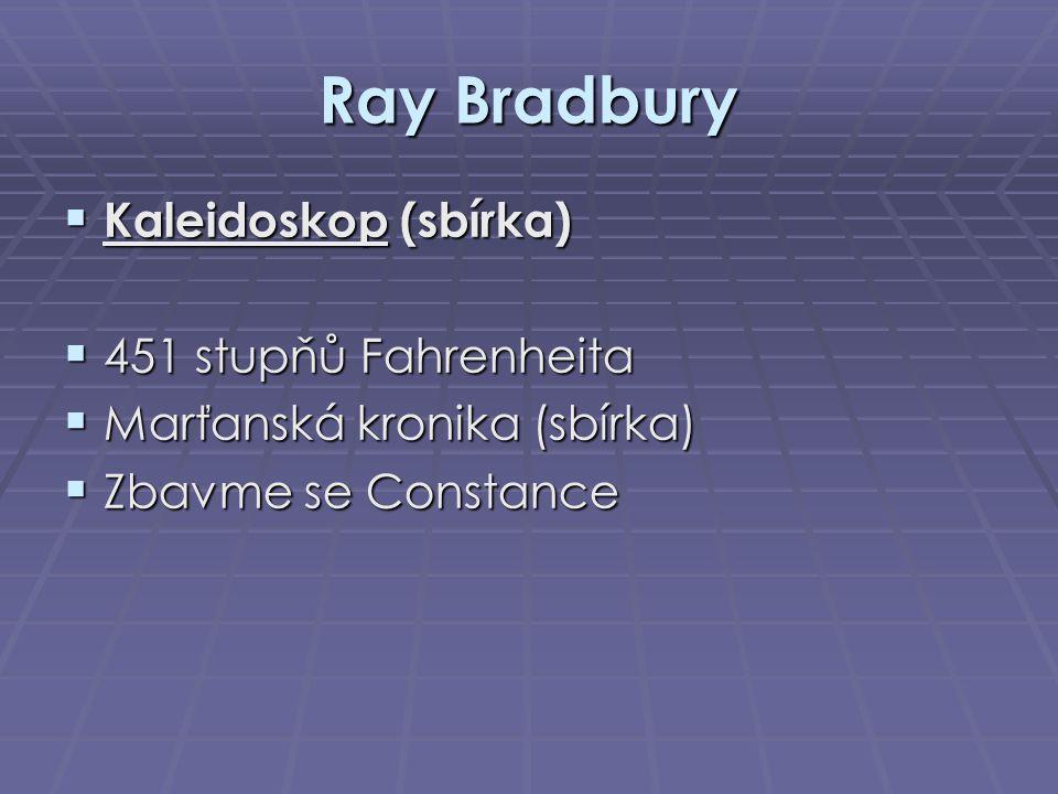 Ray Bradbury  Kaleidoskop (sbírka)  451 stupňů Fahrenheita  Marťanská kronika (sbírka)  Zbavme se Constance