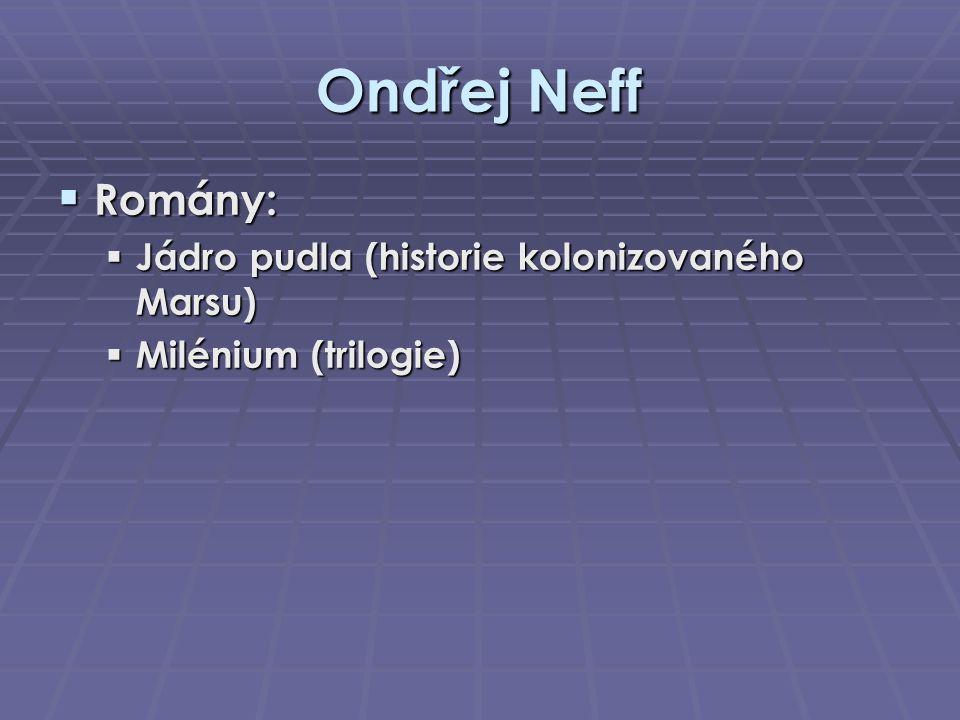 Ondřej Neff  Romány:  Jádro pudla (historie kolonizovaného Marsu)  Milénium (trilogie)