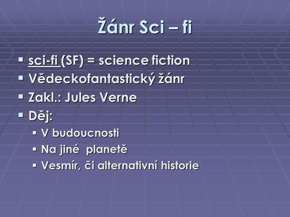 Žánr Sci – fi  sci-fi (SF) = science fiction  Vědeckofantastický žánr  Zakl.: Jules Verne  Děj:  V budoucnosti  Na jiné planetě  Vesmír, či alt