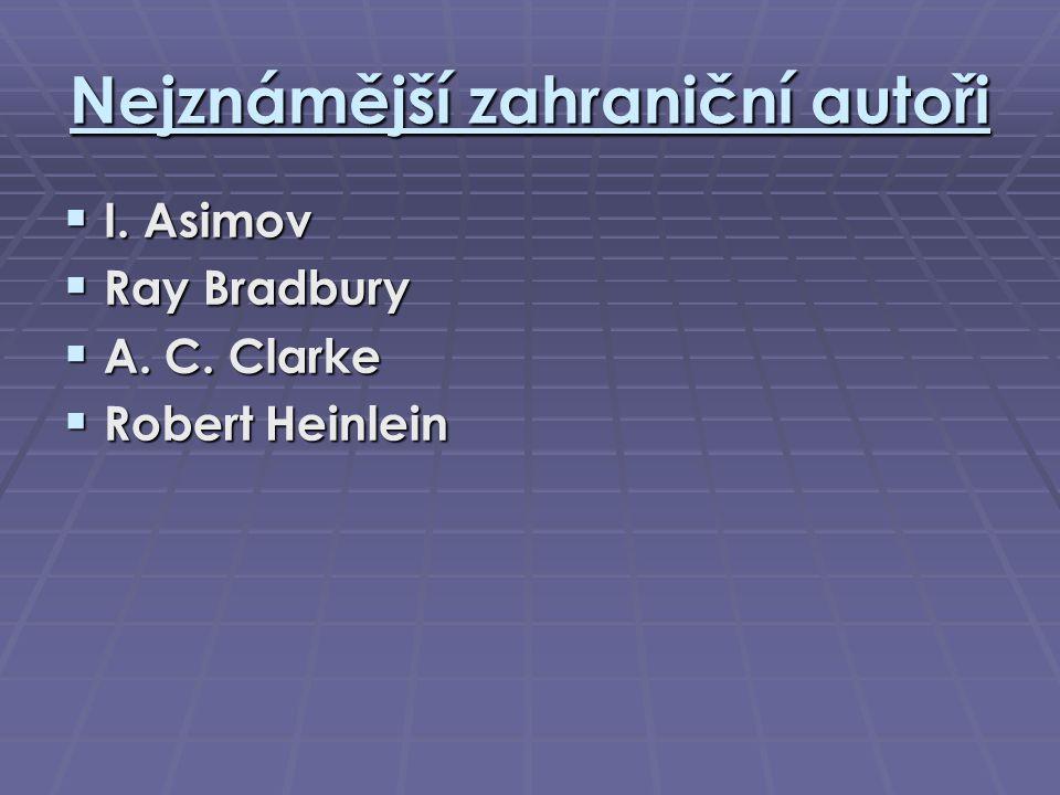 Nejznámější zahraniční autoři  I. Asimov  Ray Bradbury  A. C. Clarke  Robert Heinlein