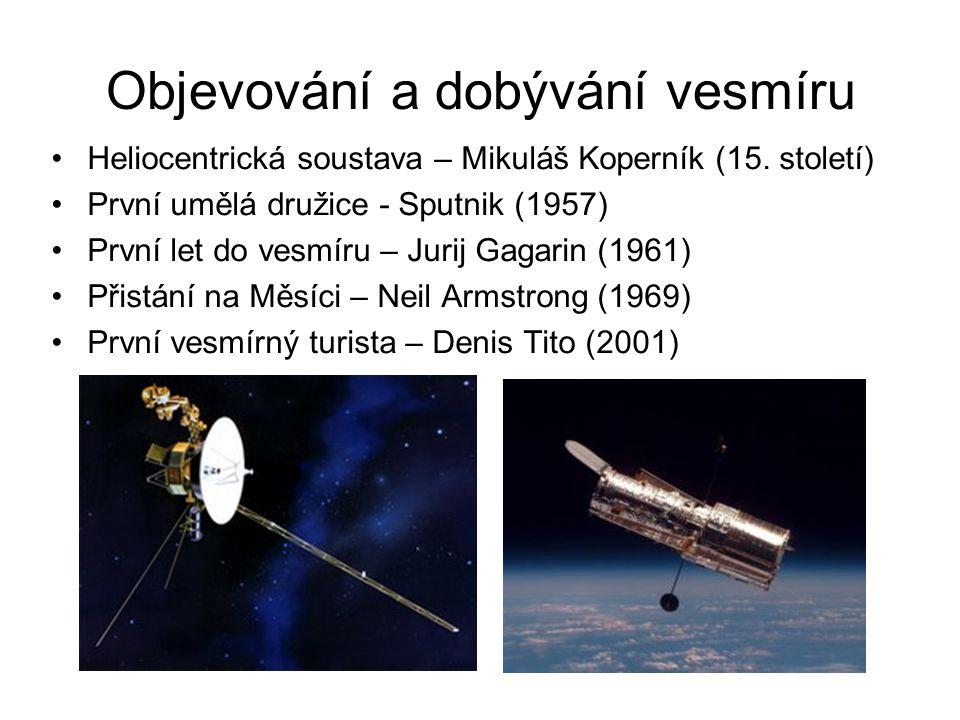 Objevování a dobývání vesmíru Heliocentrická soustava – Mikuláš Koperník (15. století) První umělá družice - Sputnik (1957) První let do vesmíru – Jur