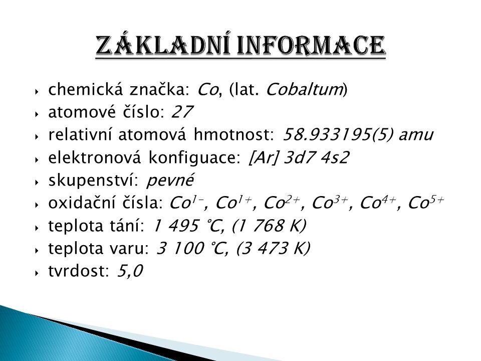  chemická značka: Co, (lat. Cobaltum)  atomové číslo: 27  relativní atomová hmotnost: 58.933195(5) amu  elektronová konfiguace: [Ar] 3d7 4s2  sku