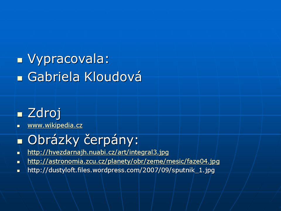 Vypracovala: Vypracovala: Gabriela Kloudová Gabriela Kloudová Zdroj Zdroj www.wikipedia.cz www.wikipedia.cz www.wikipedia.cz Obrázky čerpány: Obrázky čerpány: http://hvezdarnajh.nuabi.cz/art/integral3.jpg http://hvezdarnajh.nuabi.cz/art/integral3.jpg http://hvezdarnajh.nuabi.cz/art/integral3.jpg http://astronomia.zcu.cz/planety/obr/zeme/mesic/faze04.jpg http://astronomia.zcu.cz/planety/obr/zeme/mesic/faze04.jpg http://astronomia.zcu.cz/planety/obr/zeme/mesic/faze04.jpg http://dustyloft.files.wordpress.com/2007/09/sputnik_1.jpg http://dustyloft.files.wordpress.com/2007/09/sputnik_1.jpg