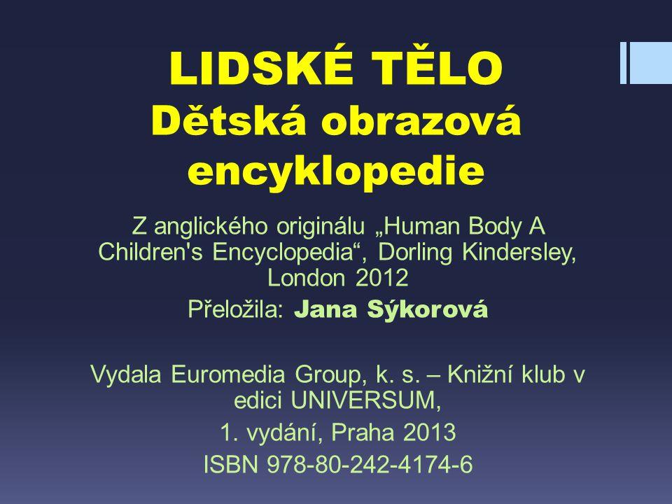 """LIDSKÉ TĚLO Dětská obrazová encyklopedie Z anglického originálu """"Human Body A Children's Encyclopedia"""", Dorling Kindersley, London 2012 Přeložila: Jan"""