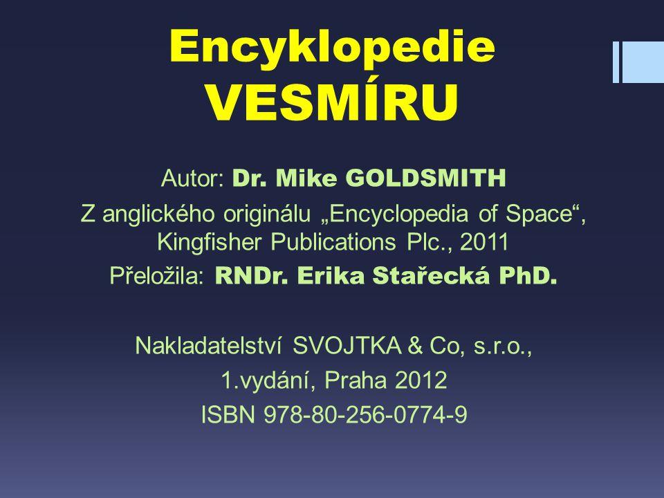 """Encyklopedie VESMÍRU Autor: Dr. Mike GOLDSMITH Z anglického originálu """"Encyclopedia of Space"""", Kingfisher Publications Plc., 2011 Přeložila: RNDr. Eri"""