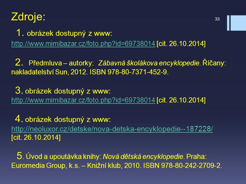 Zdroje: 1. obrázek dostupný z www: http://www.mimibazar.cz/foto.php?id=69738014 [cit. 26.10.2014] 2. Předmluva – autorky: Zábavná školákova encykloped