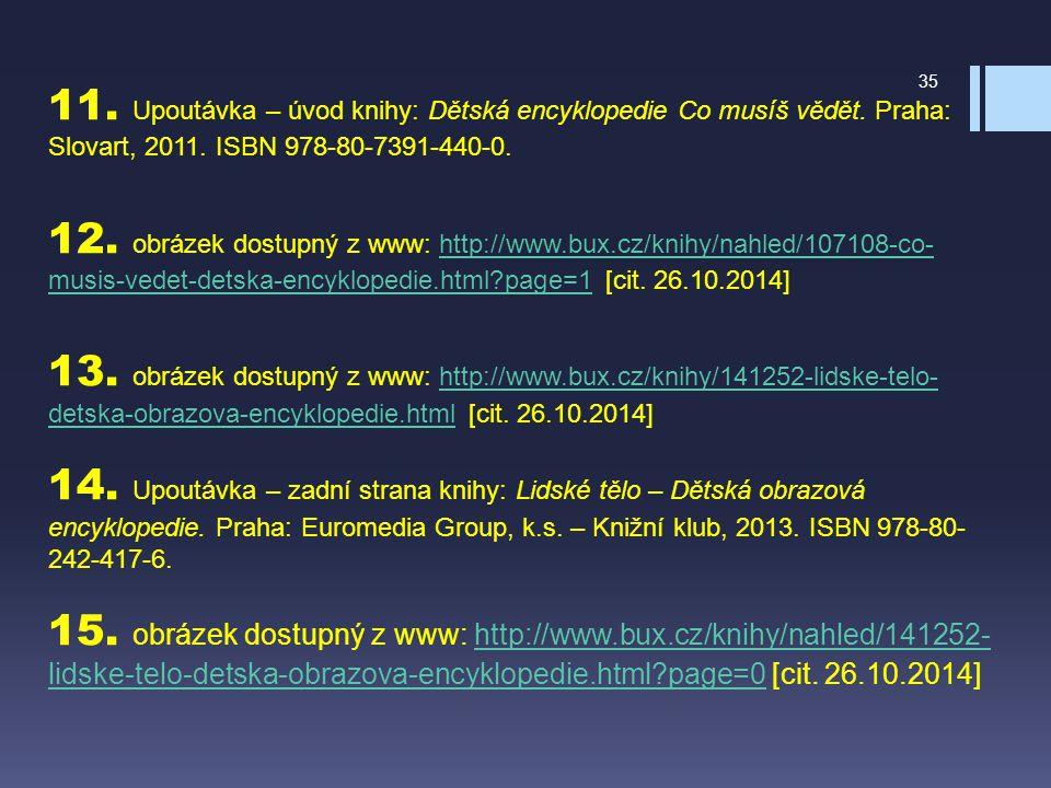 11. Upoutávka – úvod knihy: Dětská encyklopedie Co musíš vědět. Praha: Slovart, 2011. ISBN 978-80-7391-440-0. 12. obrázek dostupný z www: http://www.b