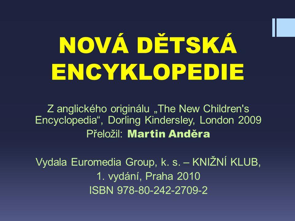 """NOVÁ DĚTSKÁ ENCYKLOPEDIE Z anglického originálu """"The New Children's Encyclopedia"""", Dorling Kindersley, London 2009 Přeložil: Martin Anděra Vydala Euro"""