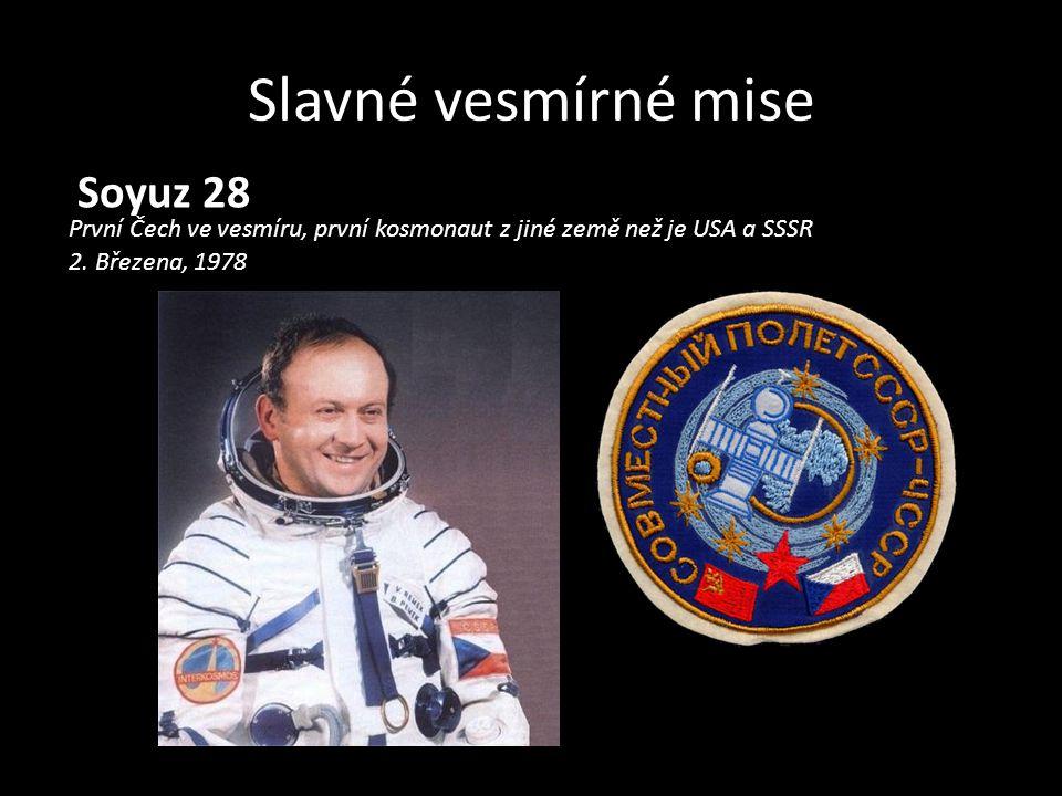 Slavné vesmírné mise Soyuz 28 První Čech ve vesmíru, první kosmonaut z jiné země než je USA a SSSR 2. Březena, 1978