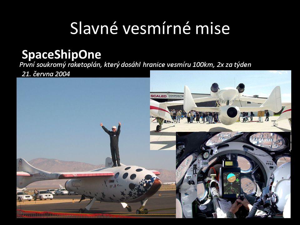 Slavné vesmírné mise SpaceShipOne První soukromý raketoplán, který dosáhl hranice vesmíru 100km, 2x za týden 21. června 2004