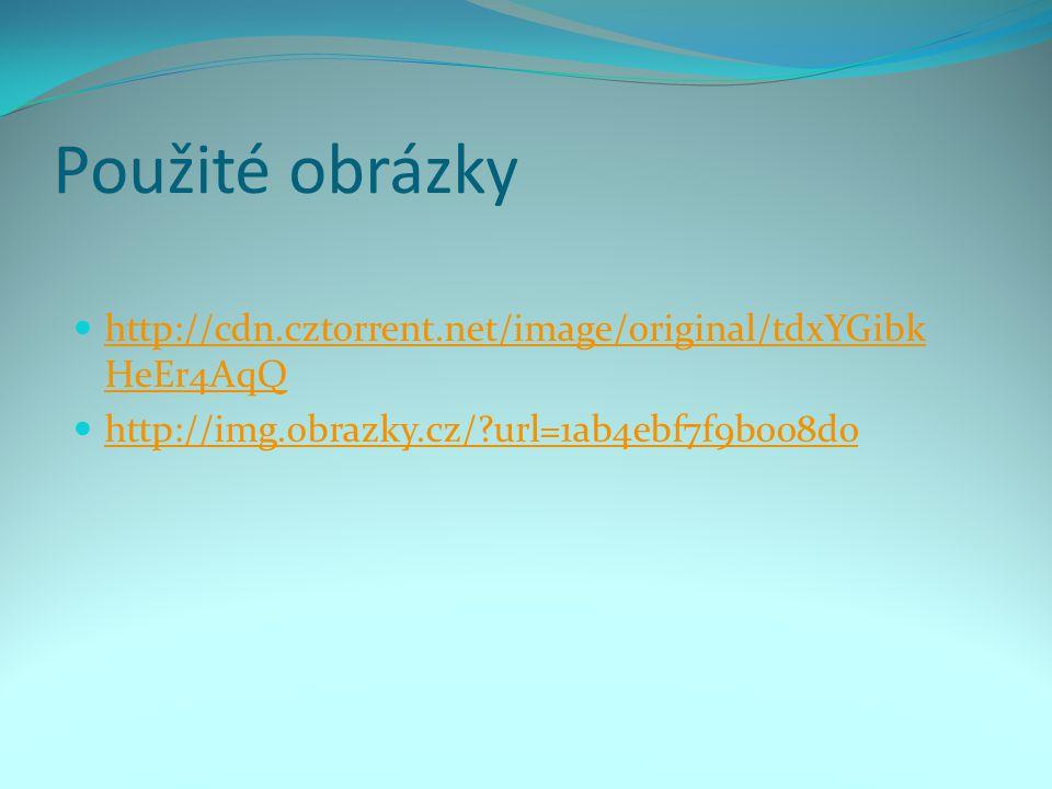 Použité obrázky http://cdn.cztorrent.net/image/original/tdxYGibk HeEr4AqQ http://cdn.cztorrent.net/image/original/tdxYGibk HeEr4AqQ http://img.obrazky.cz/ url=1ab4ebf7f9b008d0