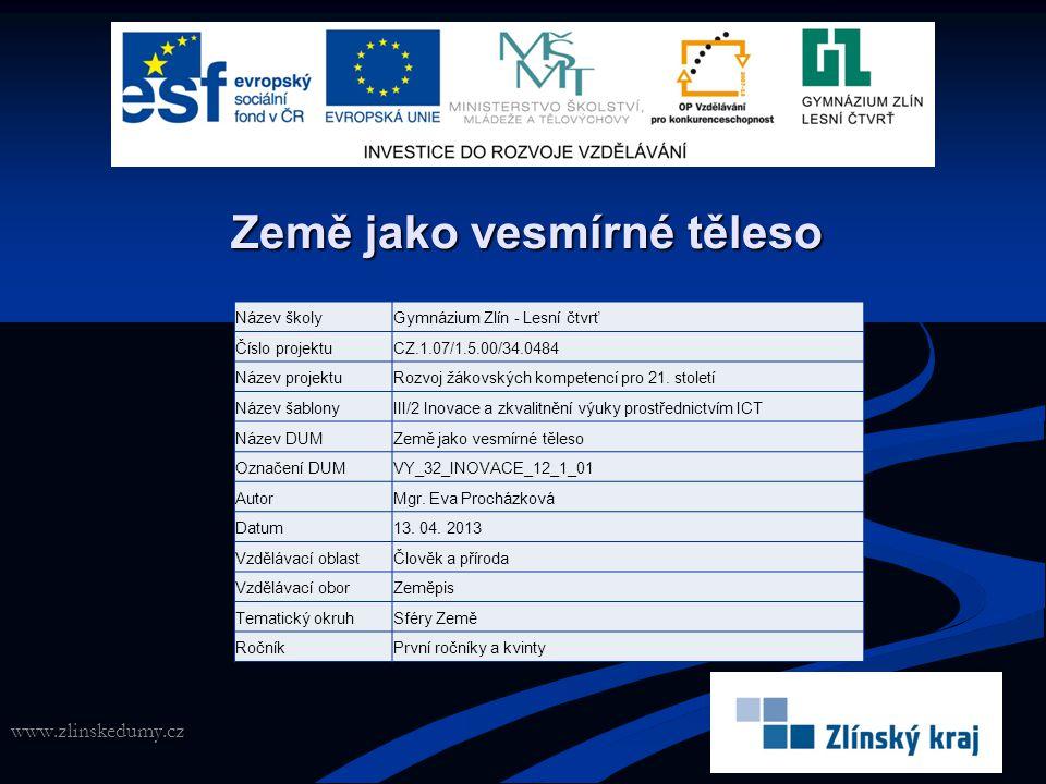 Země jako vesmírné těleso www.zlinskedumy.cz Název školyGymnázium Zlín - Lesní čtvrť Číslo projektuCZ.1.07/1.5.00/34.0484 Název projektuRozvoj žákovsk