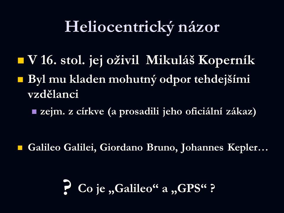 Heliocentrický názor V 16. stol. jej oživil Mikuláš Koperník V 16. stol. jej oživil Mikuláš Koperník Byl mu kladen mohutný odpor tehdejšími vzdělanci