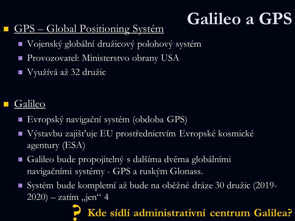 Galileo a GPS GPS – Global Positioning Systém GPS – Global Positioning Systém Vojenský globální družicový polohový systém Vojenský globální družicový
