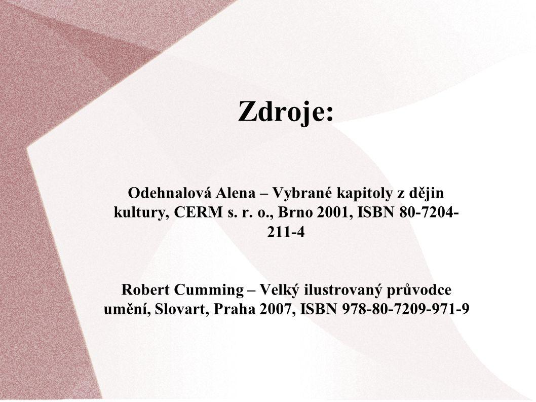Zdroje: Odehnalová Alena – Vybrané kapitoly z dějin kultury, CERM s. r. o., Brno 2001, ISBN 80-7204- 211-4 Robert Cumming – Velký ilustrovaný průvodce