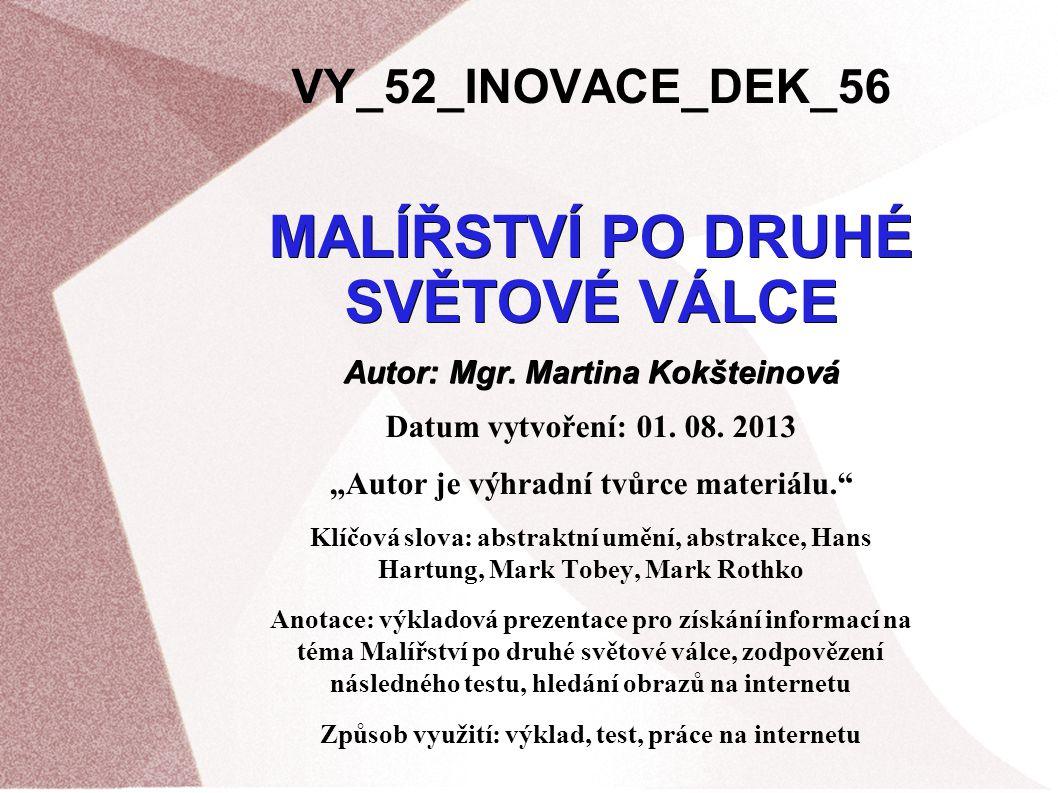 """VY_52_INOVACE_DEK_56 MALÍŘSTVÍ PO DRUHÉ SVĚTOVÉ VÁLCE Autor: Mgr. Martina Kokšteinová Datum vytvoření: 01. 08. 2013 """"Autor je výhradní tvůrce materiál"""