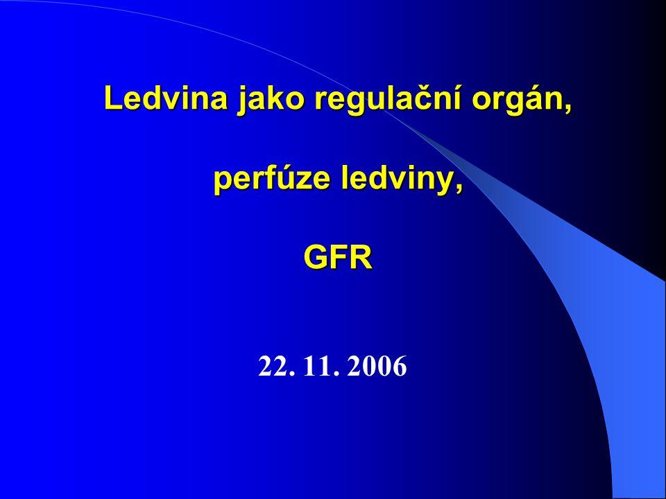 Ledvina jako regulační orgán, perfúze ledviny, GFR 22. 11. 2006