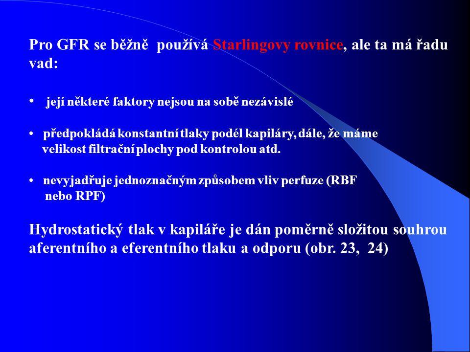 Pro GFR se běžně používá Starlingovy rovnice, ale ta má řadu vad: její některé faktory nejsou na sobě nezávislé předpokládá konstantní tlaky podél kapiláry, dále, že máme velikost filtrační plochy pod kontrolou atd.