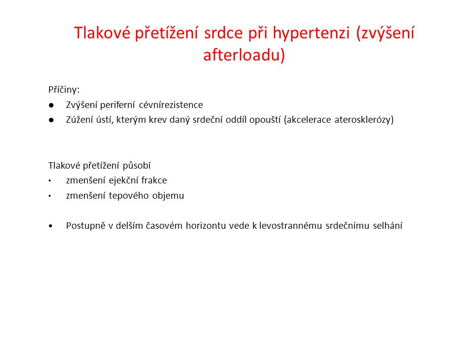 Tlakové přetížení srdce při hypertenzi (zvýšení afterloadu) Příčiny: Zvýšení periferní cévnírezistence Zúžení ústí, kterým krev daný srdeční oddíl opo