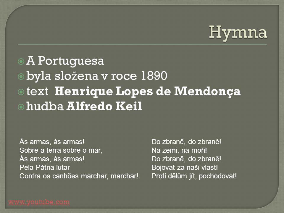  A Portuguesa  byla slo ž ena v roce 1890  text Henrique Lopes de Mendonça  hudba Alfredo Keil www.youtube.com Do zbraně, do zbraně! Na zemi, na m