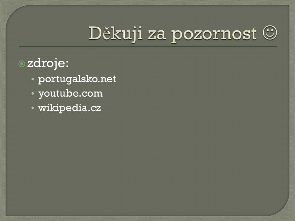  zdroje: portugalsko.net youtube.com wikipedia.cz
