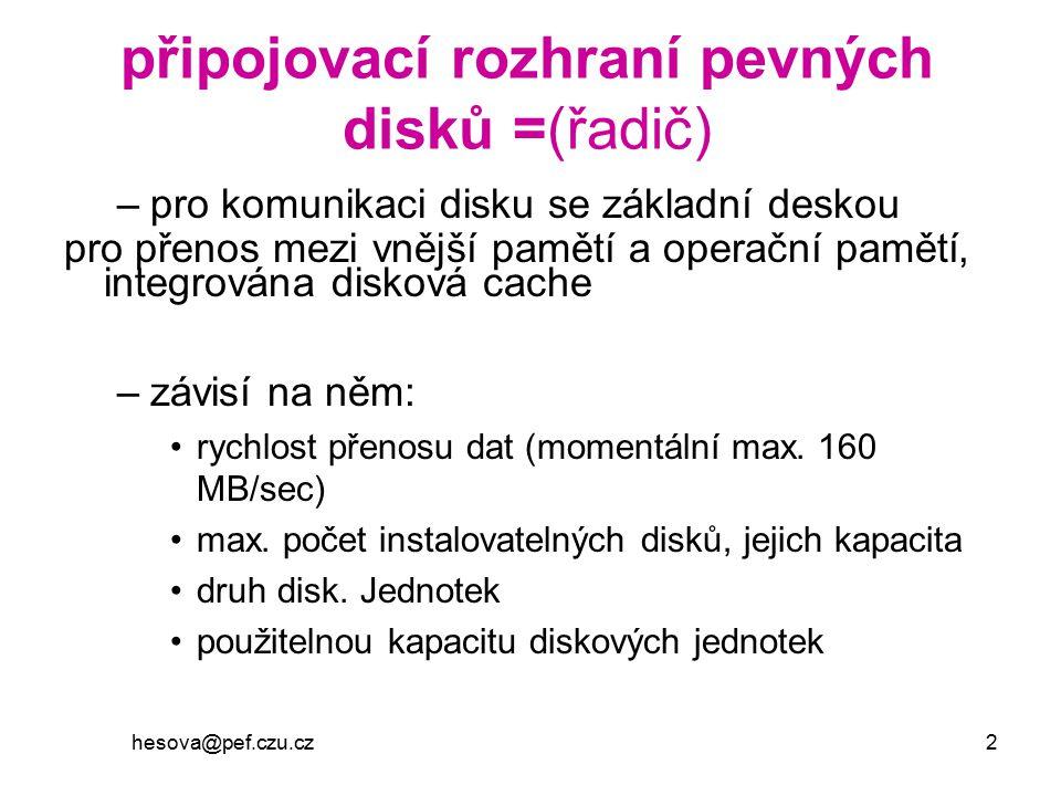 hesova@pef.czu.cz 2 připojovací rozhraní pevných disků =(řadič) –pro komunikaci disku se základní deskou pro přenos mezi vnější pamětí a operační pamě