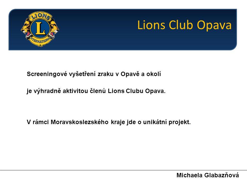 Screeningové vyšetření zraku v Opavě a okolí je výhradně aktivitou členů Lions Clubu Opava. Michaela Glabazňová V rámci Moravskoslezského kraje jde o