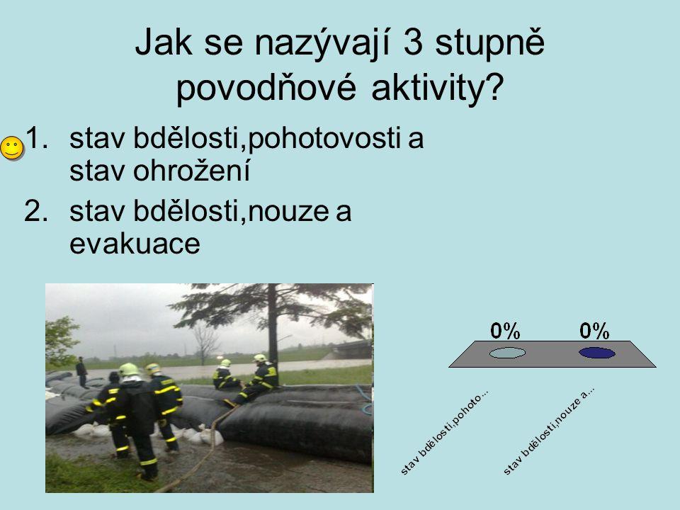 Jak se nazývají 3 stupně povodňové aktivity? 1.stav bdělosti,pohotovosti a stav ohrožení 2.stav bdělosti,nouze a evakuace