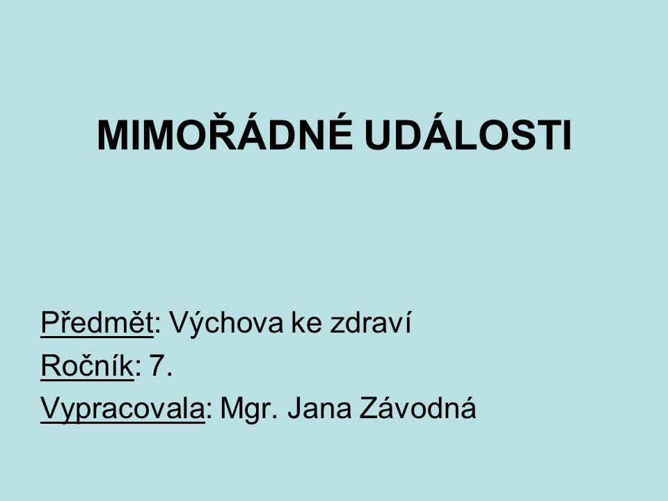 MIMOŘÁDNÉ UDÁLOSTI Předmět: Výchova ke zdraví Ročník: 7. Vypracovala: Mgr. Jana Závodná