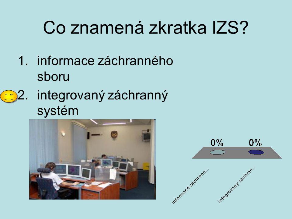 Co znamená zkratka IZS? 1.informace záchranného sboru 2.integrovaný záchranný systém