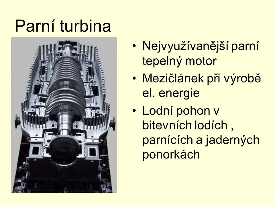 Parní turbina Nejvyužívanější parní tepelný motor Mezičlánek při výrobě el. energie Lodní pohon v bitevních lodích, parnících a jaderných ponorkách